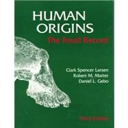 Human Origins : The Fossil Record by Larsen, Clark Spencer, 9781577660026