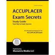 ACCUPLACER Exam Secrets Study Guide : ACCUPLACER Test Review for the ACCUPLACER Exam by Mometrix Media LLC, 9781609710026