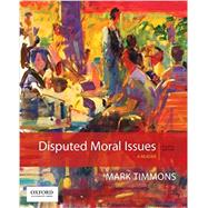 Disputed Moral Issues A Reader by Timmons, Mark, 9780190490027