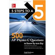 McGraw-Hill Education 5 Steps to a 5: 500 AP Physics C Questions to Know by Test Day by Henderson, Hugh, 9781259860027