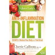 The Juice Lady's Anti-inflammation Diet: 28 Days to Restore Your Body and Feel Great by Calbom, Cherie, 9781629980027