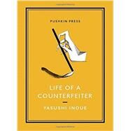 Life of a Counterfeiter: And Other Stories by Inoue, Yasushi; Emmerich, Michael, 9781782270027
