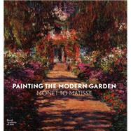 Painting the Modern Garden: Monet to Matisse by Don, Monty; Dumas, Ann; Lemonedes, Heather; Priest, James; Robinson, William, 9781910350027
