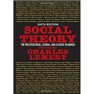 Social Theory: The Multicultural, Global, and Classic Readings by Lemert,Charles, 9780813350028