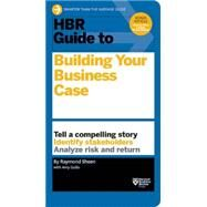 Hbr Guide to Building Your Business Case by Sheen, Raymond; Gallo, Amy (CON), 9781633690028