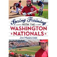 Spring Training With the Washington Nationals by Maggiore, Jim, 9781634990028