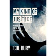 My Kind of Justice by Bury, Col, 9781910720028