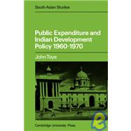 Public Expenditure and Indian Development Policy 1960–70 by J. F. J. Toye, 9780521050029