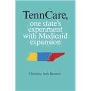 Tenncare, One State's Experiment With Medicaid Expansion by Bennett, Christina Juris, 9780826520029