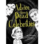 Advice from Dead Celebrities by Barnes, A. J.; Waite, Aaron, 9781440530029