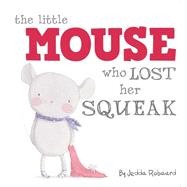 The Little Mouse Who Lost Her Squeak by Robaard, Jedda, 9781499800029