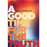 A Good Time for the Truth by Shin, Sun Yung, 9781681340029
