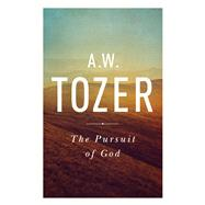 The Pursuit of God The Human Thirst for the Divine by Tozer, A. W., 9781600660030