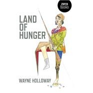 Land of Hunger by Holloway, Wayne, 9781785350030