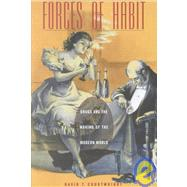 Forces of Habit : Drugs and the Making of the Modern World by Courtwright, David T., 9780674010031