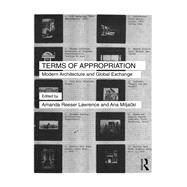 Terms of Appropriation: Modern Architecture and Global Exchange by Reeser Lawrence; Amanda, 9781138940031