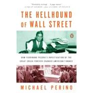 The Hellhound of Wall Street: How Ferdinand Pecora's Investigation of the Great Crash Forever Changed American Finance by Perino, Michael, 9780143120032