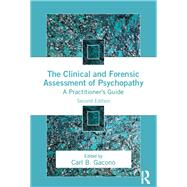 The Clinical and Forensic Assessment of Psychopathy: A Practitioner's Guide by Gacono; Carl B., 9781138790032