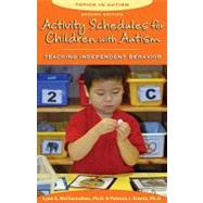 Activity Schedules for Children With Autism: Teaching Independent Behavior by McClannahan, Lynn E., 9781606130032