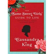 The Same Sweet Girl's Guide to Life: Advice from a Failed Southern Belle by King, Cassandra; Bragg, Rick, 9781940210032