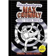 The Misadventures of Max Crumbly by Russell, Rachel Renee, 9781481460033