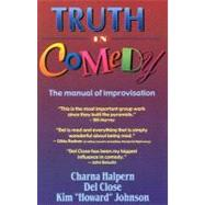 Truth in Comedy : The Manual of Improvisation by Halpern, Charna, 9781566080033