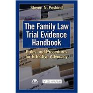 The Family Law Trial Evidence Handbook by Peskind, Steven N., 9781627220033