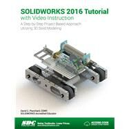 Solidworks 2016 Tutorial With Video Instruction by Planchard, David C., 9781630570033