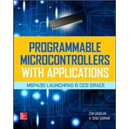 Programmable Microcontrollers with Applications MSP430 LaunchPad with CCS and Grace by Unsalan, Cem; Gurhan, H. Deniz, 9780071830034