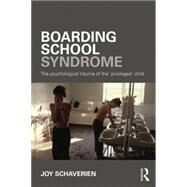 Boarding School Syndrome: The psychological trauma of the 'privileged' child by Schaverien; Joy, 9780415690034