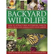 Backyard Wildlife by Lavelle, Christine; Lavelle, Michael; Anderson, Peter; Pickett, Robert, 9780857230034