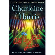 All the Little Liars An Aurora Teagarden Mystery by Harris, Charlaine, 9781250090034