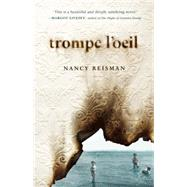 Trompe l'Oeil A Novel by Reisman, Nancy, 9781941040034