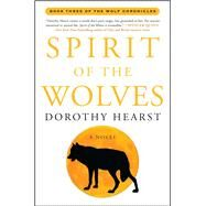 Spirit of the Wolves A Novel by Hearst, Dorothy, 9781416570035