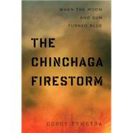 The Chinchaga Firestorm: When the Moon and Sun Turned Blue by Tymstra, Cordy; Flannigan, Mike, 9781772120035