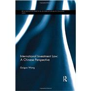 International Investment Law: A Chinese Perspective by Wang; Guiguo, 9780415500036