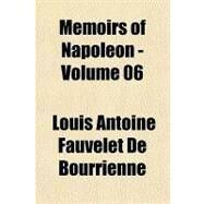 Memoirs of Napoleon - by Bourrienne, Louis Antoine Fauvelet de, 9781153740036