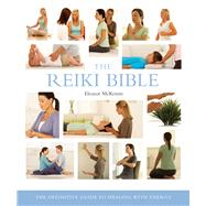 The Reiki Bible The Definitive Guide to Healing with Energy by McKenzie, Eleanor, 9781402770036
