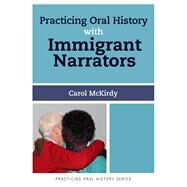 Practicing Oral History With Immigrant Narrators by McKirdy,Carol, 9781629580036
