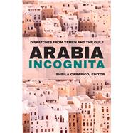 Arabia Incognita by Carapico, Sheila; Merip, 9781682570036