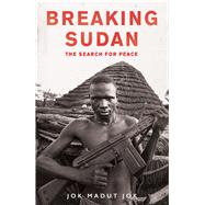 Breaking Sudan The Search for Peace by Jok, Jok Madut, 9781786070036