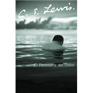 El Problema Del Dolor / The Problem of Pain by Lewis, C. S., 9780061140037