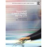 Transport, Climate Change and the City by Hickman; Robin, 9780415660037