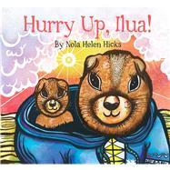 Hurry Up, Ilua! by Hicks, Nola, 9781772270037