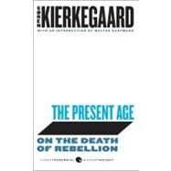 The Present Age: On the Death of Rebellion by Kierkegaard, Soren, 9780061990038