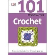 101 Essential Tips: Crochet by DK Publishing, 9781465430038