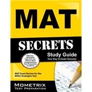MAT Secrets Study Guide : MAT Exam Review for the Miller Analogies Test by Mat Exam Secrets, 9781610720038