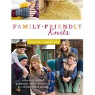 Family-friendly Knits: Seasonal Knitted Garments and Accessories for Children and Adults by Spainhower, Courtney, 9781632500038