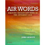 Air Words Writing Broadcast News in the Internet Age by Hewitt, John, 9780199760039