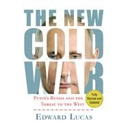 The New Cold War Putin's Russia and the Threat to the West by Lucas, Edward, 9781137280039